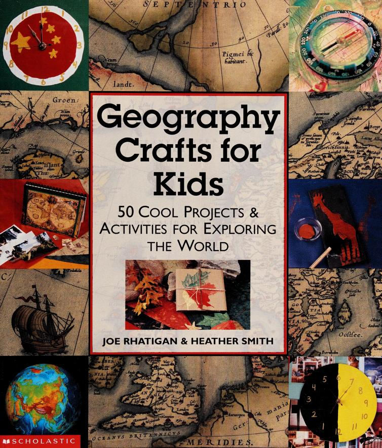 Geography Crafts for Kids 50 Cool Projects & Activities for Exploring the World by