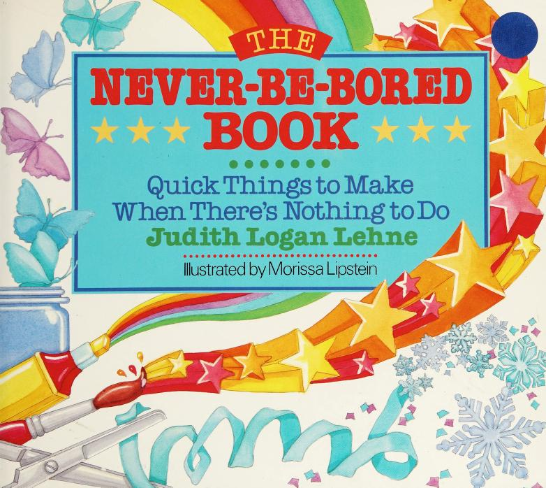 The Never-Be-Bored Book by Judith Logan Lehne